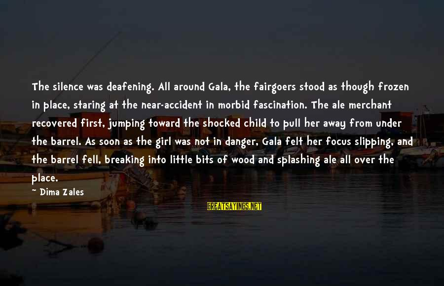 Gala Sayings By Dima Zales: The silence was deafening. All around Gala, the fairgoers stood as though frozen in place,
