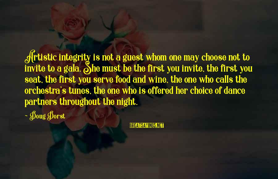 Gala Sayings By Doug Dorst: Artistic integrity is not a guest whom one may choose not to invite to a