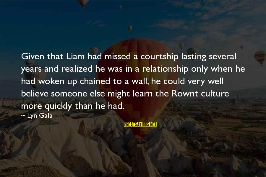 Gala Sayings By Lyn Gala: Given that Liam had missed a courtship lasting several years and realized he was in