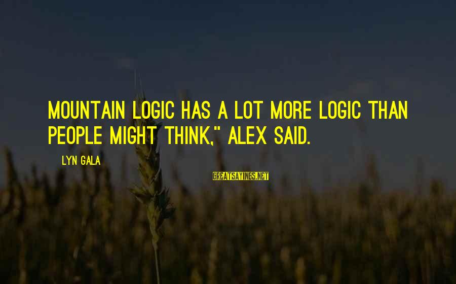 "Gala Sayings By Lyn Gala: Mountain logic has a lot more logic than people might think,"" Alex said."
