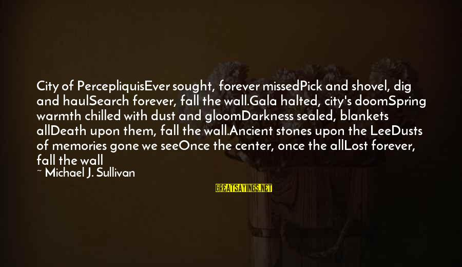 Gala Sayings By Michael J. Sullivan: City of PercepliquisEver sought, forever missedPick and shovel, dig and haulSearch forever, fall the wall.Gala