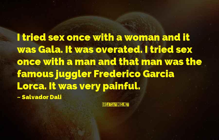 Gala Sayings By Salvador Dali: I tried sex once with a woman and it was Gala. It was overated. I