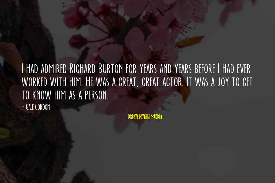 Gale Gordon Sayings By Gale Gordon: I had admired Richard Burton for years and years before I had ever worked with