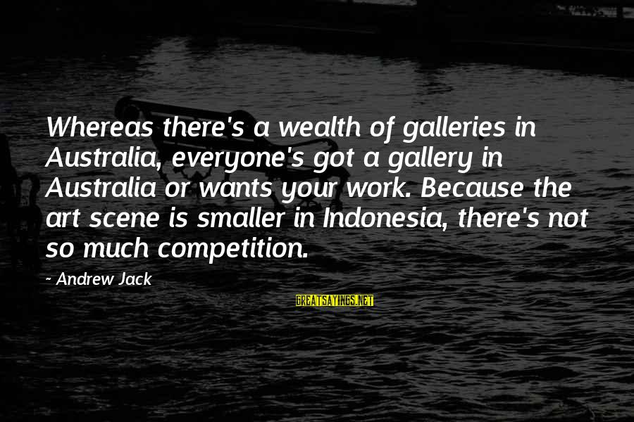 Gallery's Sayings By Andrew Jack: Whereas there's a wealth of galleries in Australia, everyone's got a gallery in Australia or