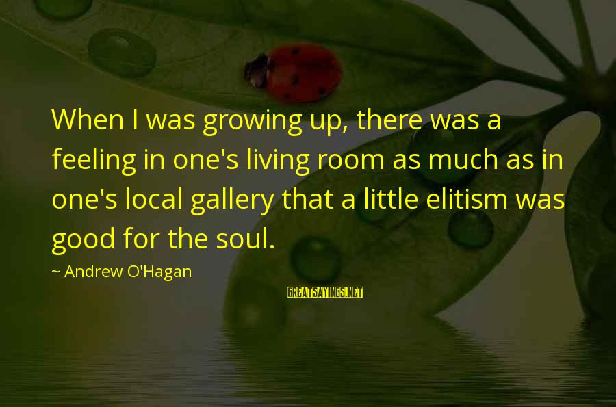 Gallery's Sayings By Andrew O'Hagan: When I was growing up, there was a feeling in one's living room as much