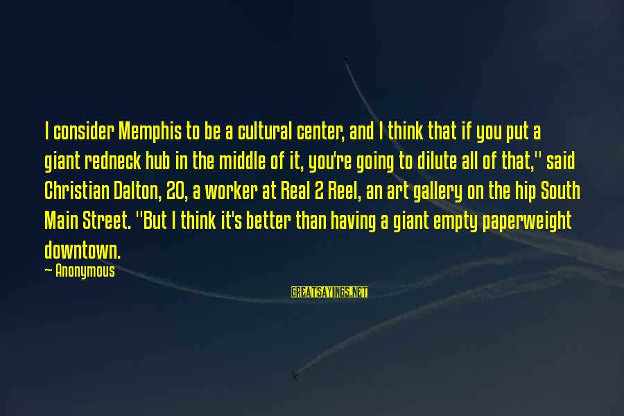 Gallery's Sayings By Anonymous: I consider Memphis to be a cultural center, and I think that if you put