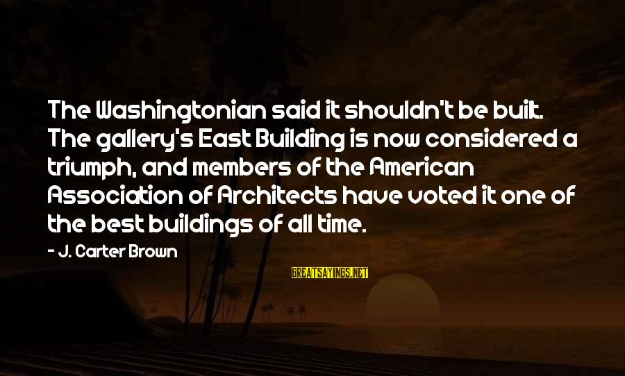 Gallery's Sayings By J. Carter Brown: The Washingtonian said it shouldn't be built. The gallery's East Building is now considered a