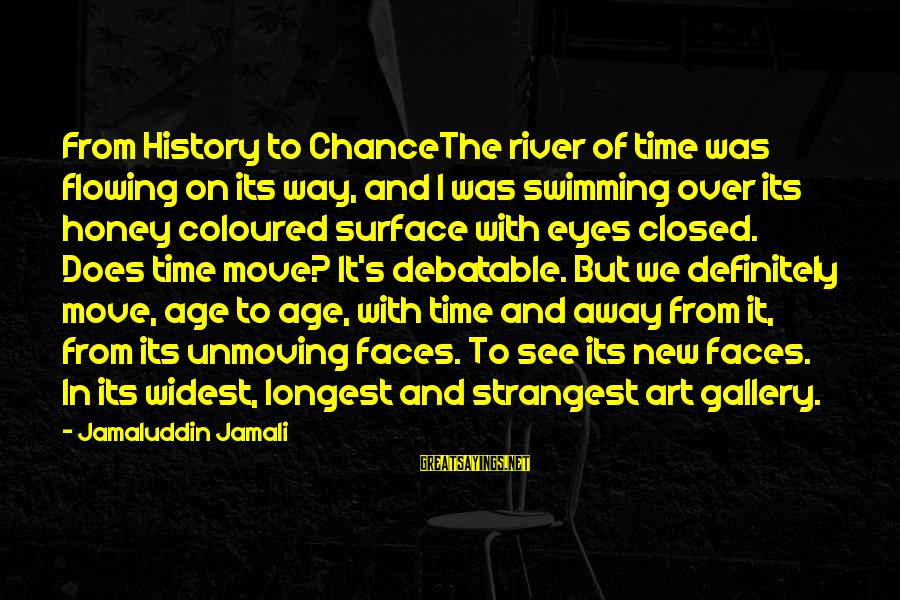 Gallery's Sayings By Jamaluddin Jamali: From History to ChanceThe river of time was flowing on its way, and I was