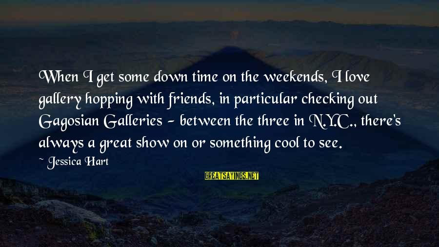 Gallery's Sayings By Jessica Hart: When I get some down time on the weekends, I love gallery hopping with friends,