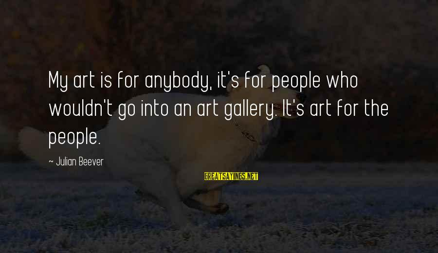 Gallery's Sayings By Julian Beever: My art is for anybody, it's for people who wouldn't go into an art gallery.