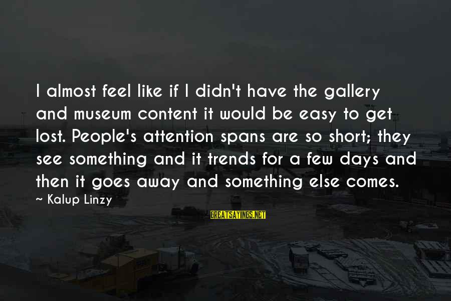 Gallery's Sayings By Kalup Linzy: I almost feel like if I didn't have the gallery and museum content it would