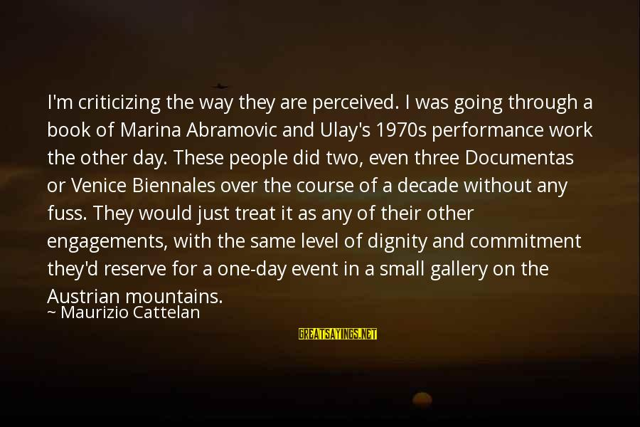 Gallery's Sayings By Maurizio Cattelan: I'm criticizing the way they are perceived. I was going through a book of Marina