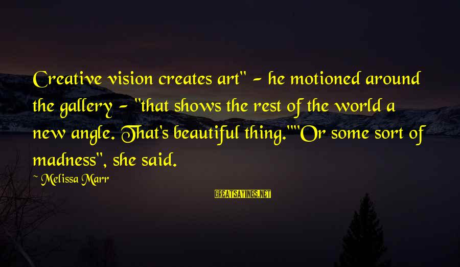 """Gallery's Sayings By Melissa Marr: Creative vision creates art"""" - he motioned around the gallery - """"that shows the rest"""