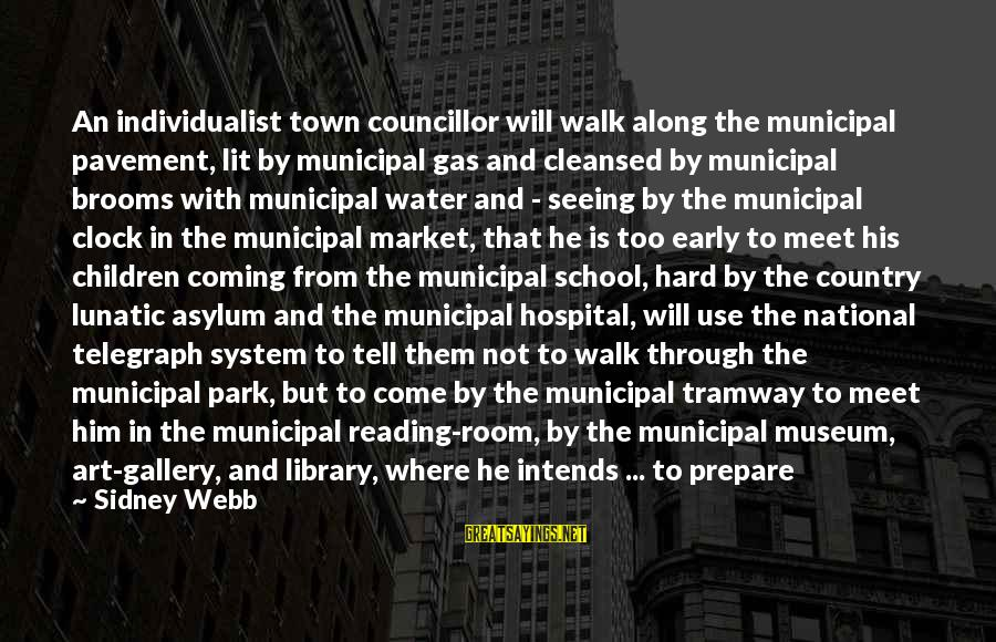 Gallery's Sayings By Sidney Webb: An individualist town councillor will walk along the municipal pavement, lit by municipal gas and