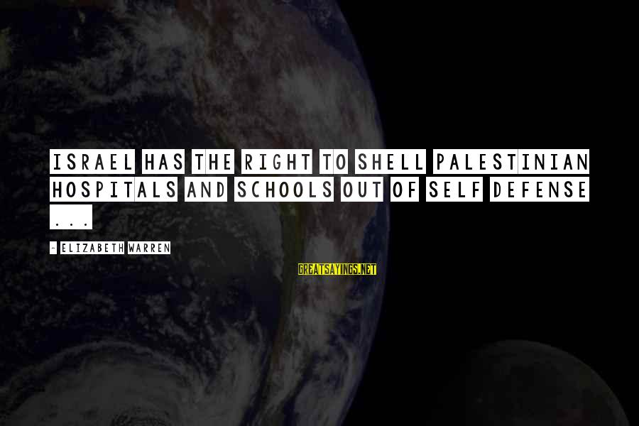 Gallimard Sayings By Elizabeth Warren: Israel has the right to shell Palestinian hospitals and schools out of self defense ...