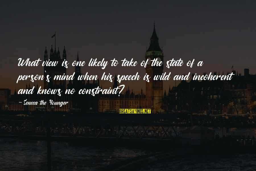 Gallimard Sayings By Seneca The Younger: What view is one likely to take of the state of a person's mind when