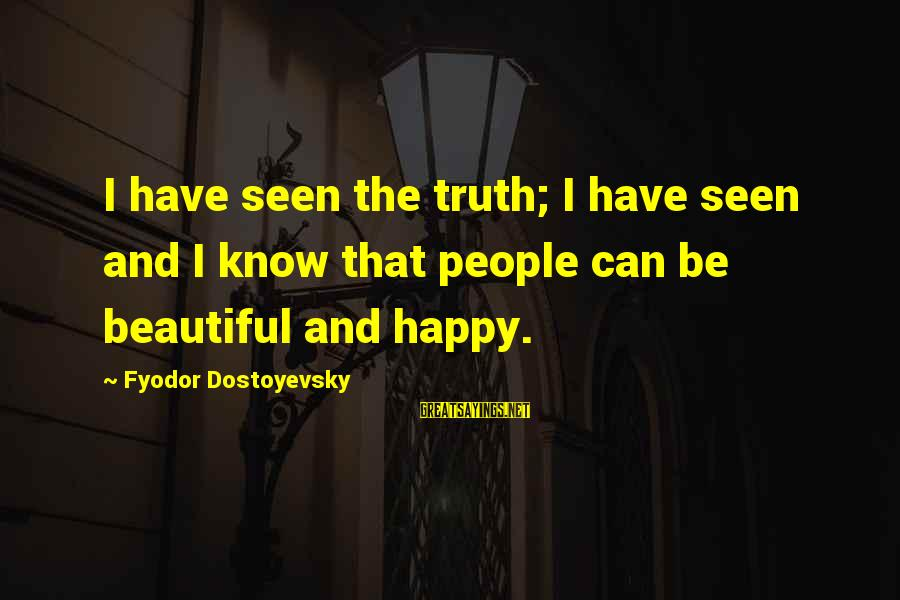 Gallo Claudio Sayings By Fyodor Dostoyevsky: I have seen the truth; I have seen and I know that people can be