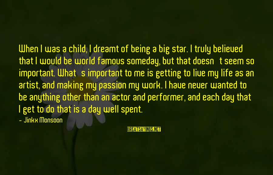 Gallo Claudio Sayings By Jinkx Monsoon: When I was a child, I dreamt of being a big star. I truly believed