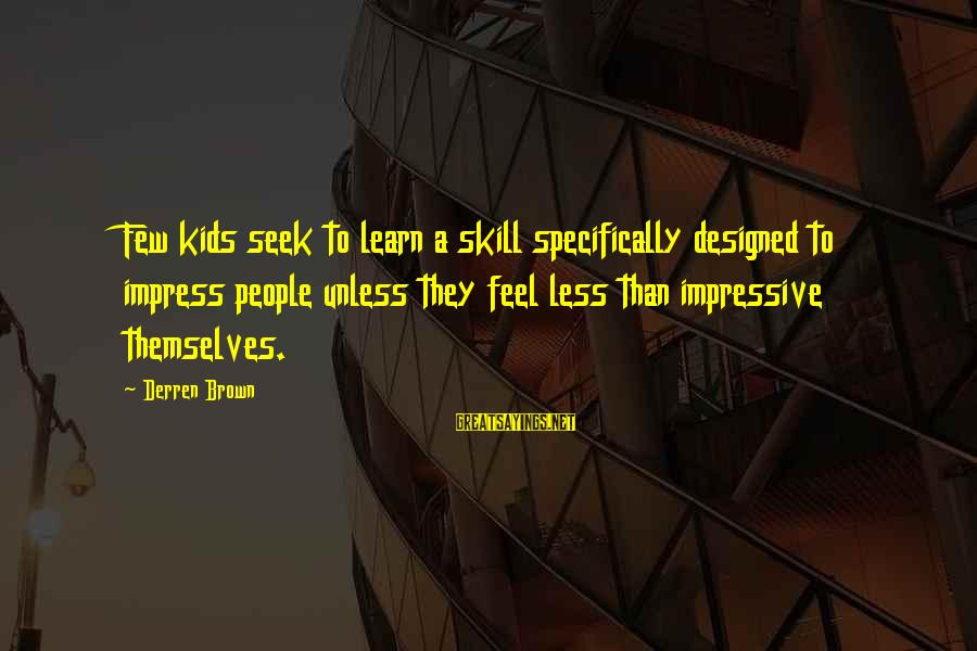 Gallon Of Water Sayings By Derren Brown: Few kids seek to learn a skill specifically designed to impress people unless they feel
