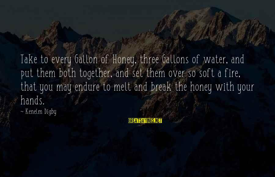 Gallon Of Water Sayings By Kenelm Digby: Take to every Gallon of Honey, three Gallons of water, and put them both together,