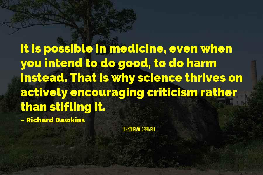 Gallon Of Water Sayings By Richard Dawkins: It is possible in medicine, even when you intend to do good, to do harm