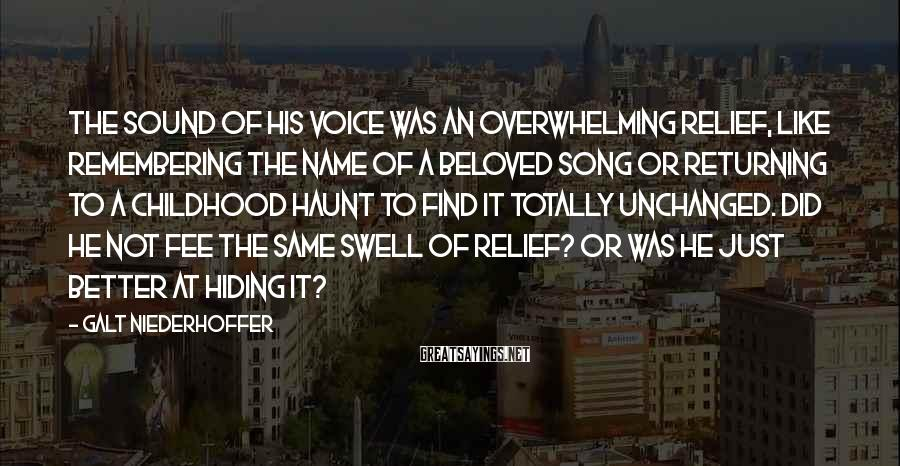 Galt Niederhoffer Sayings: The sound of his voice was an overwhelming relief, like remembering the name of a