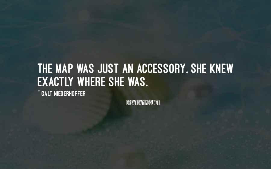 Galt Niederhoffer Sayings: The map was just an accessory. She knew exactly where she was.