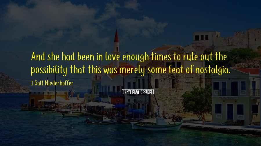 Galt Niederhoffer Sayings: And she had been in love enough times to rule out the possibility that this