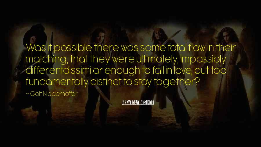 Galt Niederhoffer Sayings: Was it possible there was some fatal flaw in their matching, that they were ultimately,