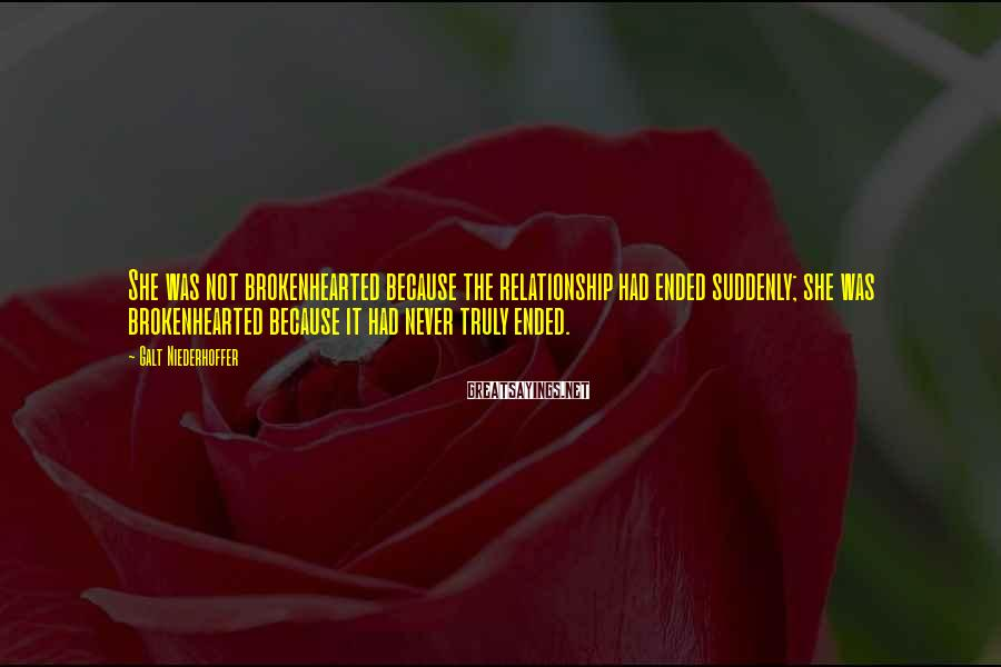Galt Niederhoffer Sayings: She was not brokenhearted because the relationship had ended suddenly; she was brokenhearted because it