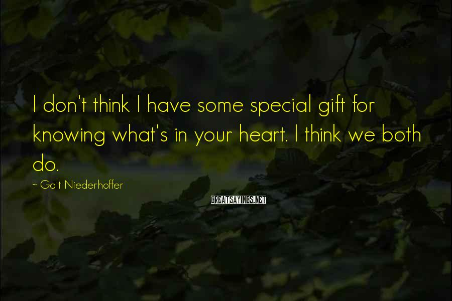Galt Niederhoffer Sayings: I don't think I have some special gift for knowing what's in your heart. I