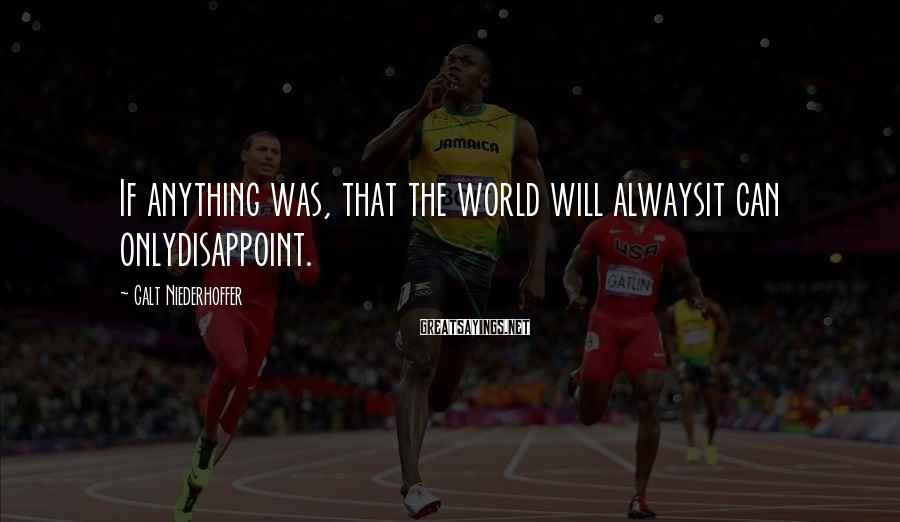 Galt Niederhoffer Sayings: If anything was, that the world will alwaysit can onlydisappoint.