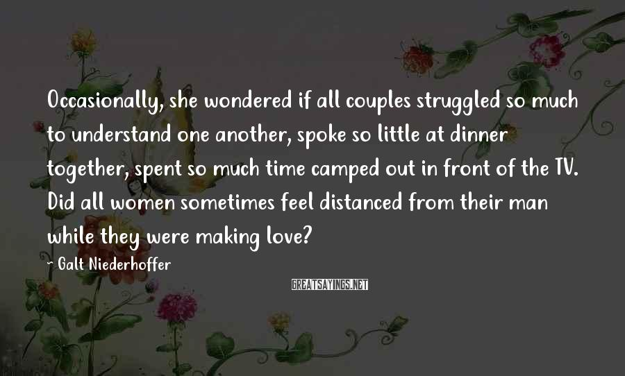 Galt Niederhoffer Sayings: Occasionally, she wondered if all couples struggled so much to understand one another, spoke so