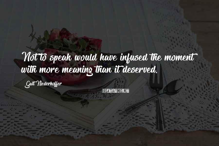 Galt Niederhoffer Sayings: Not to speak would have infused the moment with more meaning than it deserved.