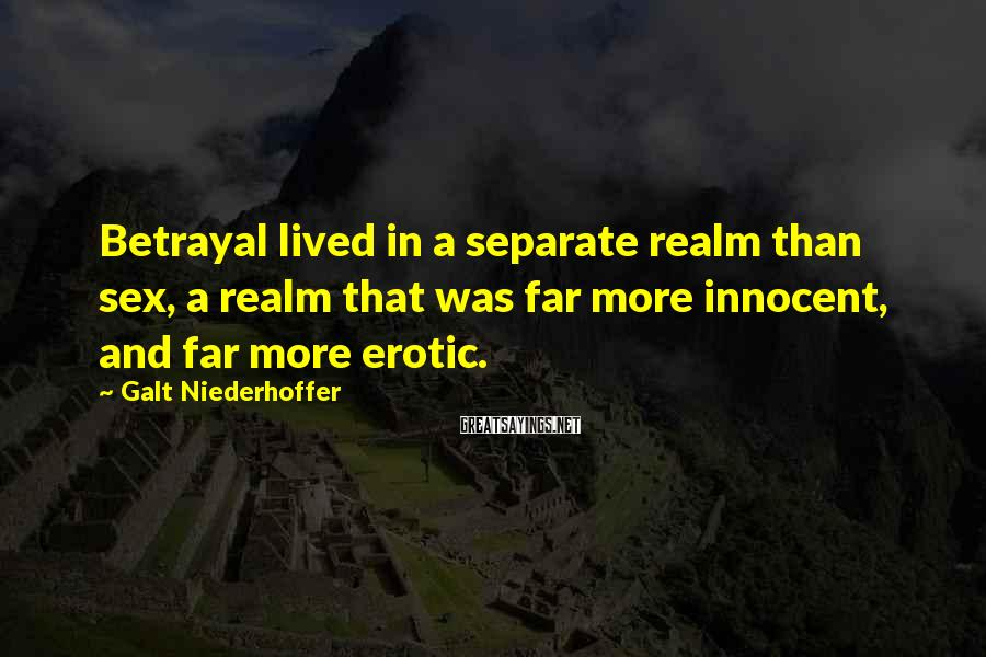 Galt Niederhoffer Sayings: Betrayal lived in a separate realm than sex, a realm that was far more innocent,