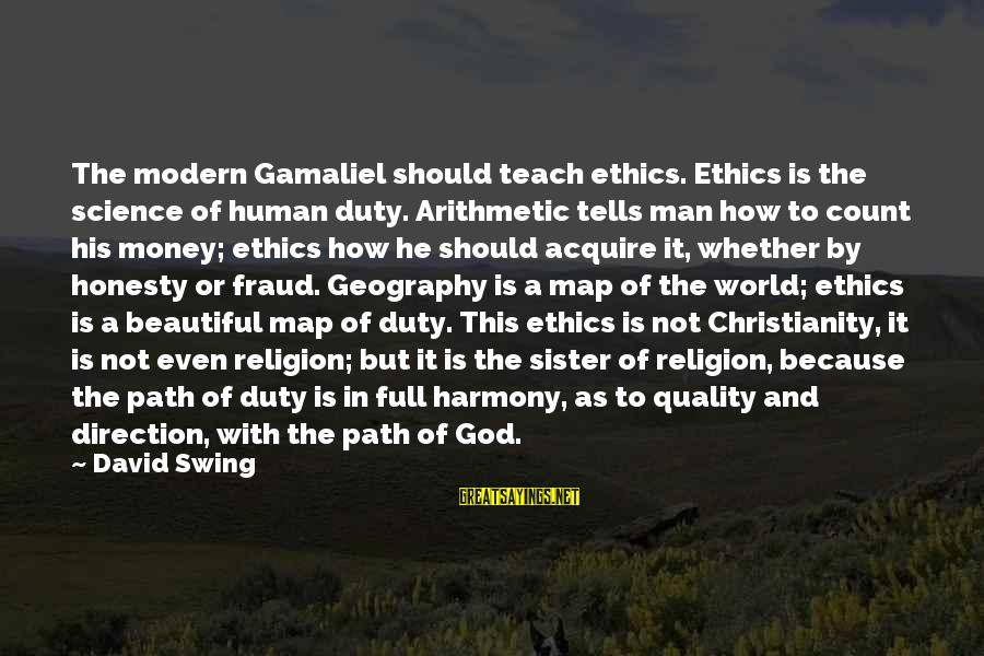 Gamaliel Sayings By David Swing: The modern Gamaliel should teach ethics. Ethics is the science of human duty. Arithmetic tells