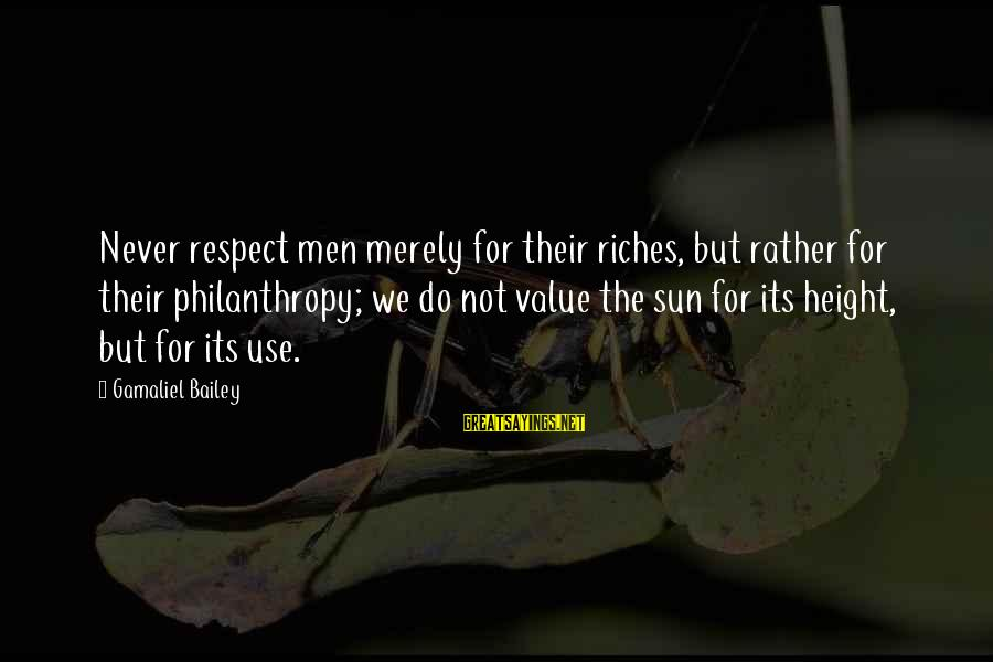 Gamaliel Sayings By Gamaliel Bailey: Never respect men merely for their riches, but rather for their philanthropy; we do not