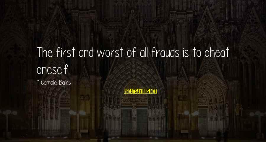 Gamaliel Sayings By Gamaliel Bailey: The first and worst of all frauds is to cheat oneself.