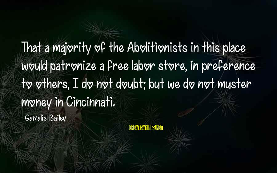 Gamaliel Sayings By Gamaliel Bailey: That a majority of the Abolitionists in this place would patronize a free labor store,