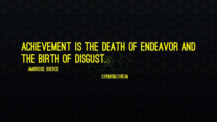 Gambit Film Sayings By Ambrose Bierce: Achievement is the death of endeavor and the birth of disgust.