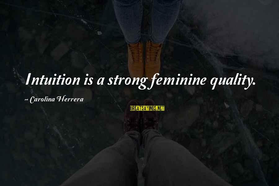Gambit Film Sayings By Carolina Herrera: Intuition is a strong feminine quality.
