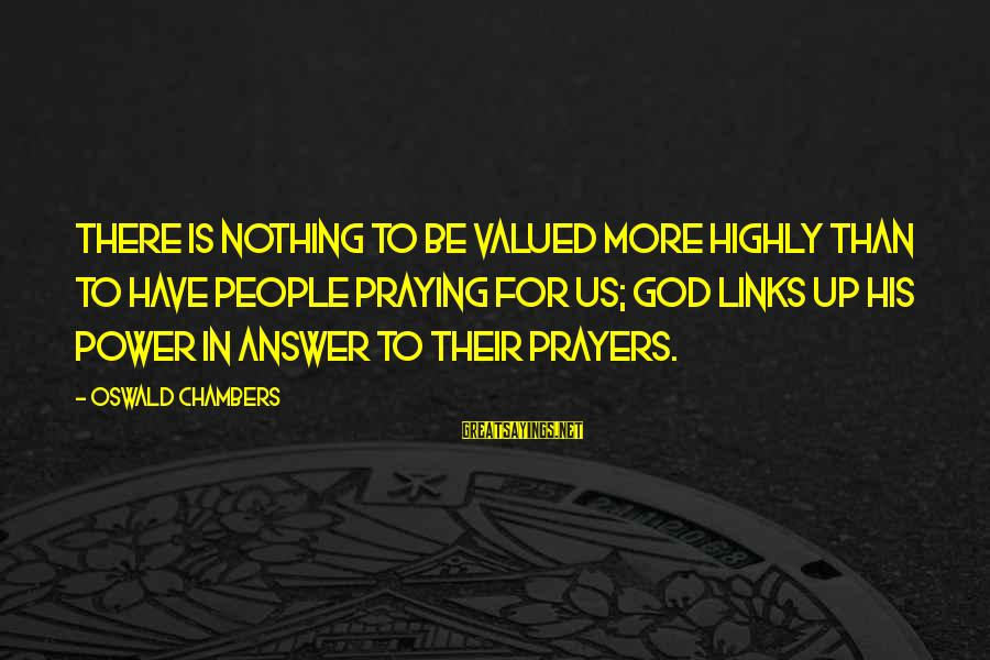 Gambit Film Sayings By Oswald Chambers: There is nothing to be valued more highly than to have people praying for us;