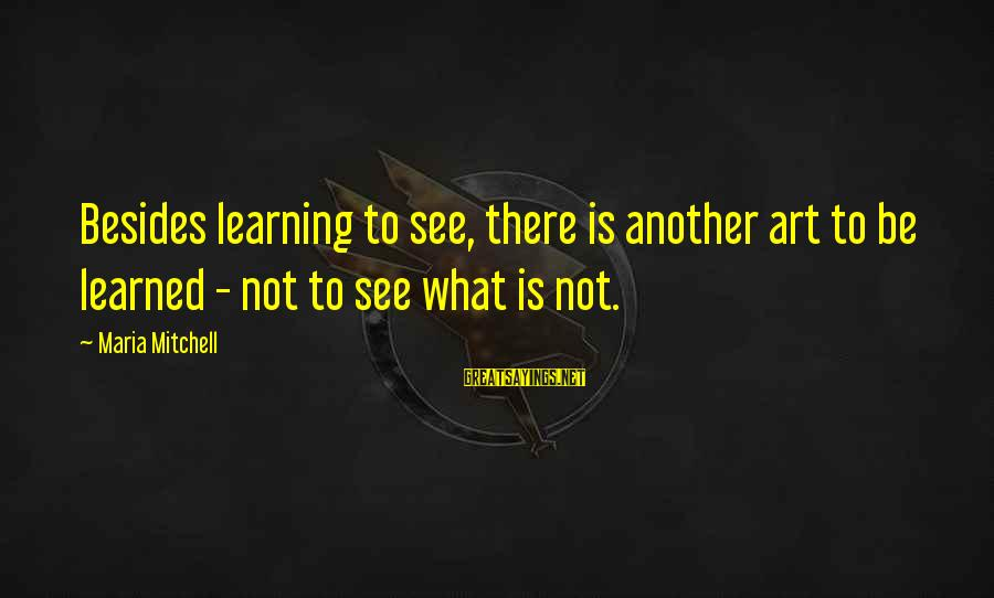 Game Of Thrones Season 6 Sayings By Maria Mitchell: Besides learning to see, there is another art to be learned - not to see
