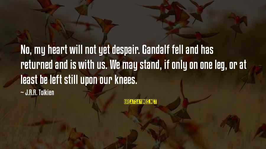 Gandalf Pippin Sayings By J.R.R. Tolkien: No, my heart will not yet despair. Gandalf fell and has returned and is with