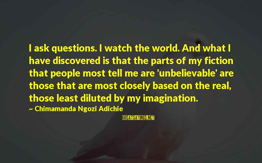 Gandhi Jayanthi Malayalam Sayings By Chimamanda Ngozi Adichie: I ask questions. I watch the world. And what I have discovered is that the