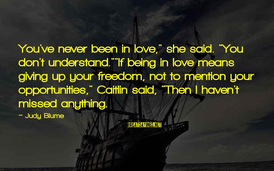 """Gandhi Jayanthi Malayalam Sayings By Judy Blume: You've never been in love,"""" she said. """"You don't understand.""""""""If being in love means giving"""