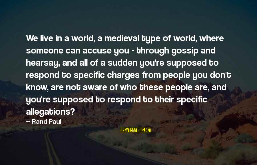 Gandhi Jayanthi Malayalam Sayings By Rand Paul: We live in a world, a medieval type of world, where someone can accuse you