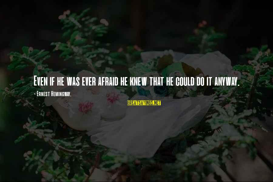 Gandhi Materialism Sayings By Ernest Hemingway,: Even if he was ever afraid he knew that he could do it anyway.