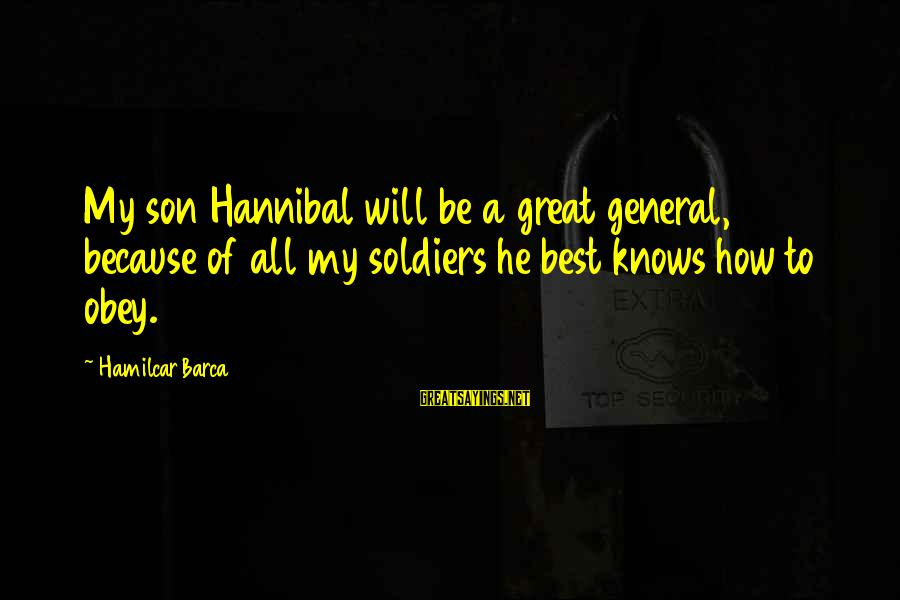 Gandhi Materialism Sayings By Hamilcar Barca: My son Hannibal will be a great general, because of all my soldiers he best