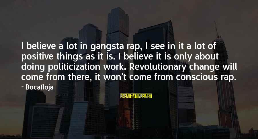 Gangsta'slineage Sayings By Bocafloja: I believe a lot in gangsta rap, I see in it a lot of positive